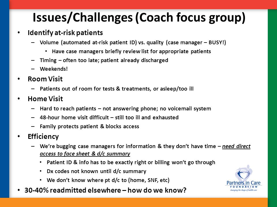 Issues/Challenges (Coach focus group) Identify at-risk patients – Volume (automated at-risk patient ID) vs. quality (case manager – BUSY!) Have case m