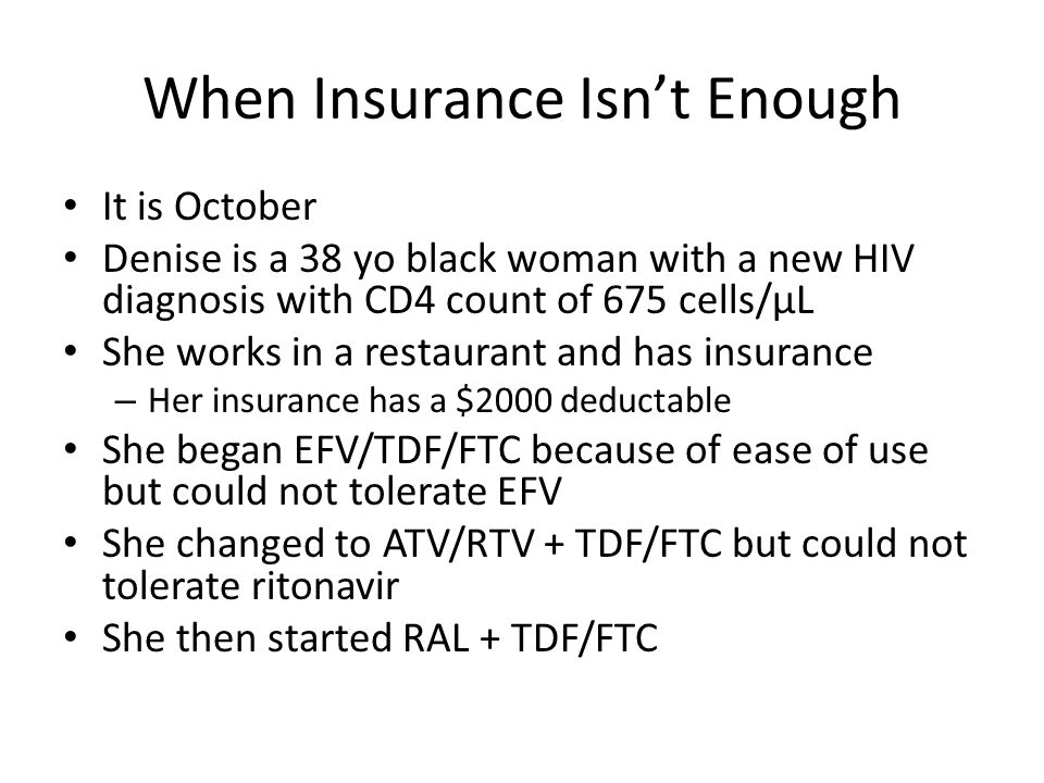 When Insurance Isn't Enough It is October Denise is a 38 yo black woman with a new HIV diagnosis with CD4 count of 675 cells/µL She works in a restaur