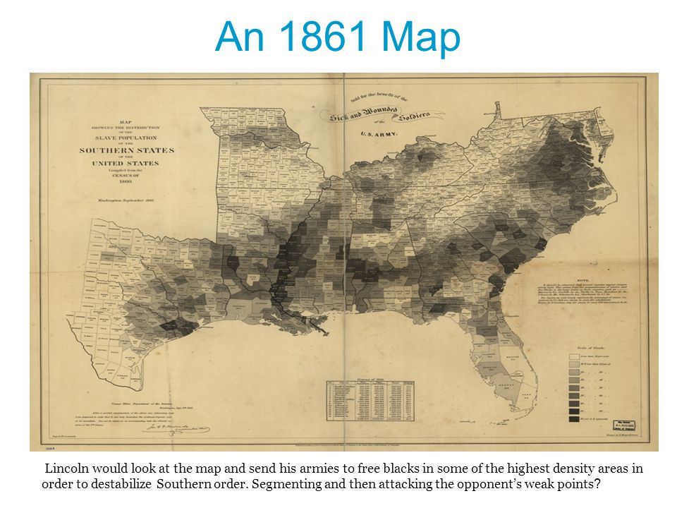 An 1861 Map Lincoln would look at the map and send his armies to free blacks in some of the highest density areas in order to destabilize Southern ord