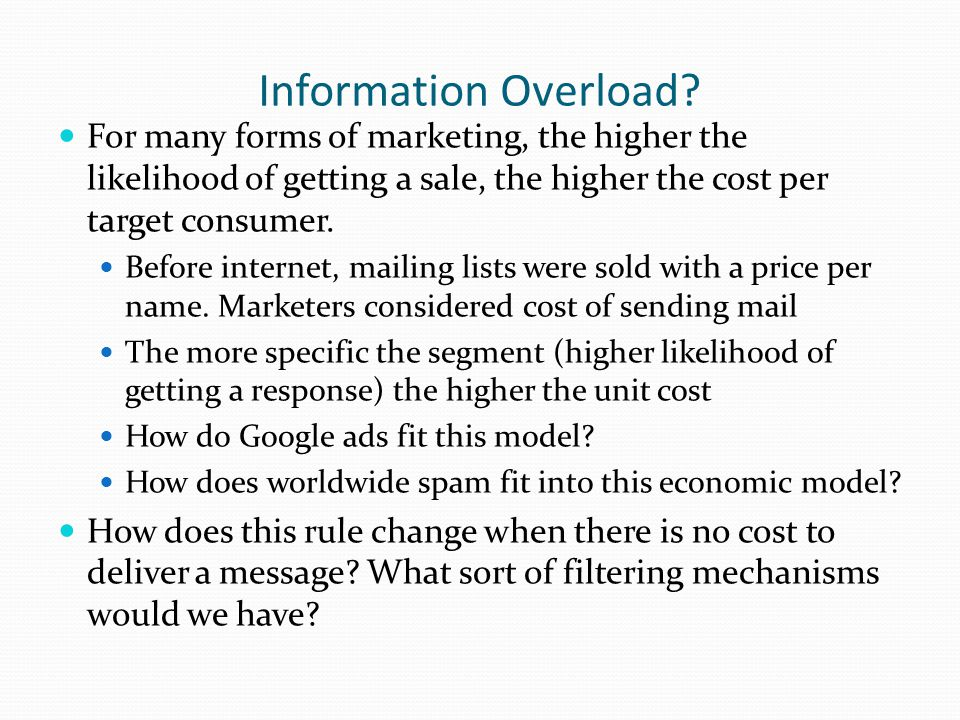 Information Overload? For many forms of marketing, the higher the likelihood of getting a sale, the higher the cost per target consumer. Before intern