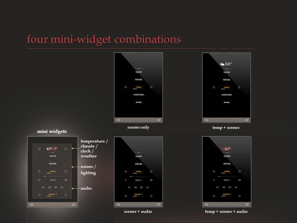 mini widgets temperature / climate / clock / weather scenes / lighting audio temp + scenes + audio temp + scenes scenes + audio scenes only four mini-widget combinations