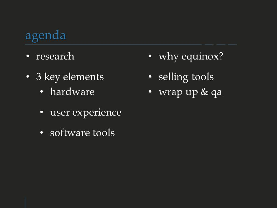 research 3 key elements hardware user experience software tools agenda why equinox.