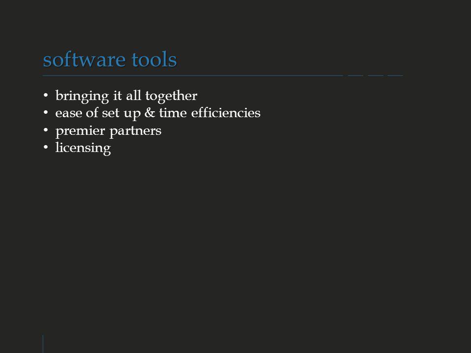 software tools bringing it all together ease of set up & time efficiencies premier partners licensing