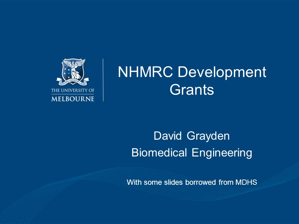NHMRC Development Grants David Grayden Biomedical Engineering With some slides borrowed from MDHS
