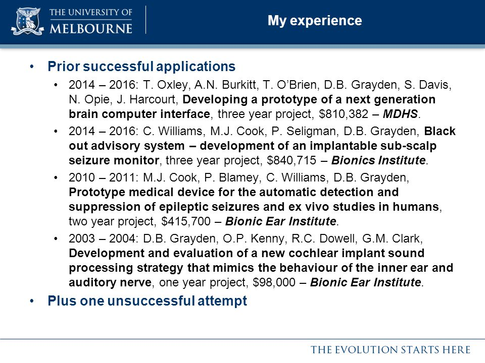 My experience Prior successful applications 2014 – 2016: T. Oxley, A.N. Burkitt, T. O'Brien, D.B. Grayden, S. Davis, N. Opie, J. Harcourt, Developing