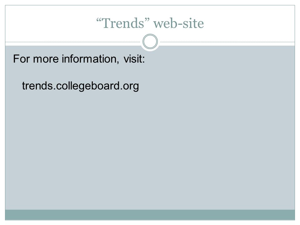 Trends web-site For more information, visit: trends.collegeboard.org