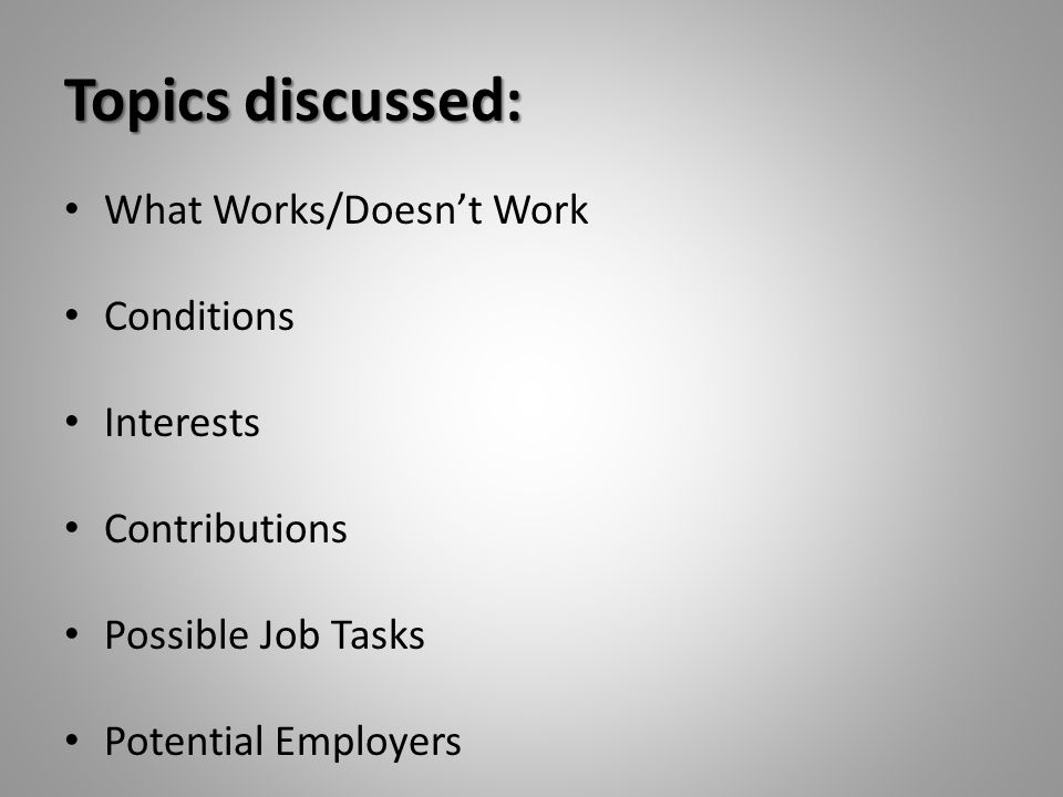 Topics discussed: What Works/Doesn't Work Conditions Interests Contributions Possible Job Tasks Potential Employers