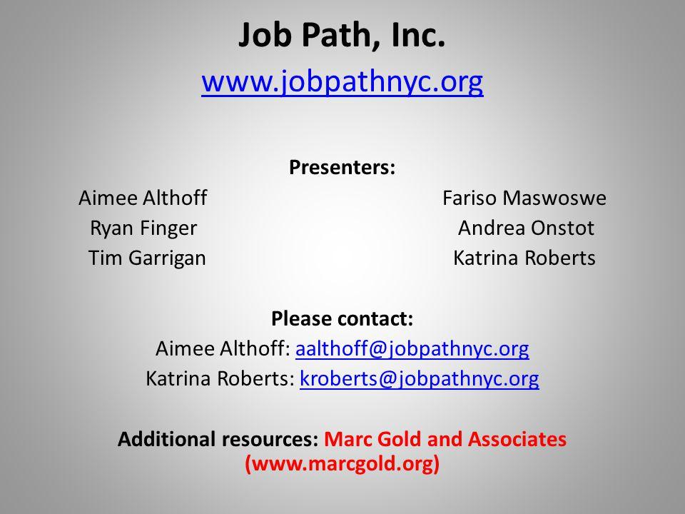 Job Path, Inc. www.jobpathnyc.org Presenters: Aimee Althoff Fariso Maswoswe Ryan Finger Andrea Onstot Tim Garrigan Katrina Roberts Please contact: Aim