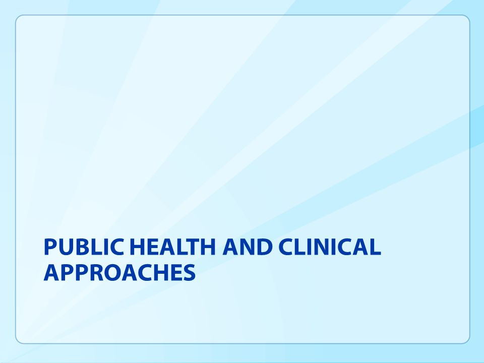 Public Health and Clinical Care  Who is the focus.