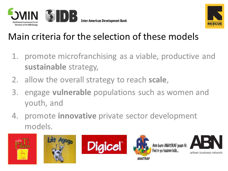 Main criteria for the selection of these models 1.promote microfranchising as a viable, productive and sustainable strategy, 2.allow the overall strat