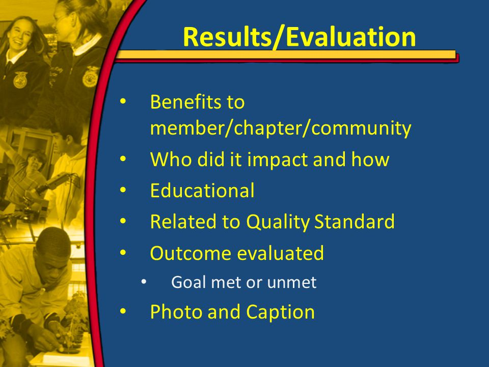 Results/Evaluation Benefits to member/chapter/community Who did it impact and how Educational Related to Quality Standard Outcome evaluated Goal met or unmet Photo and Caption
