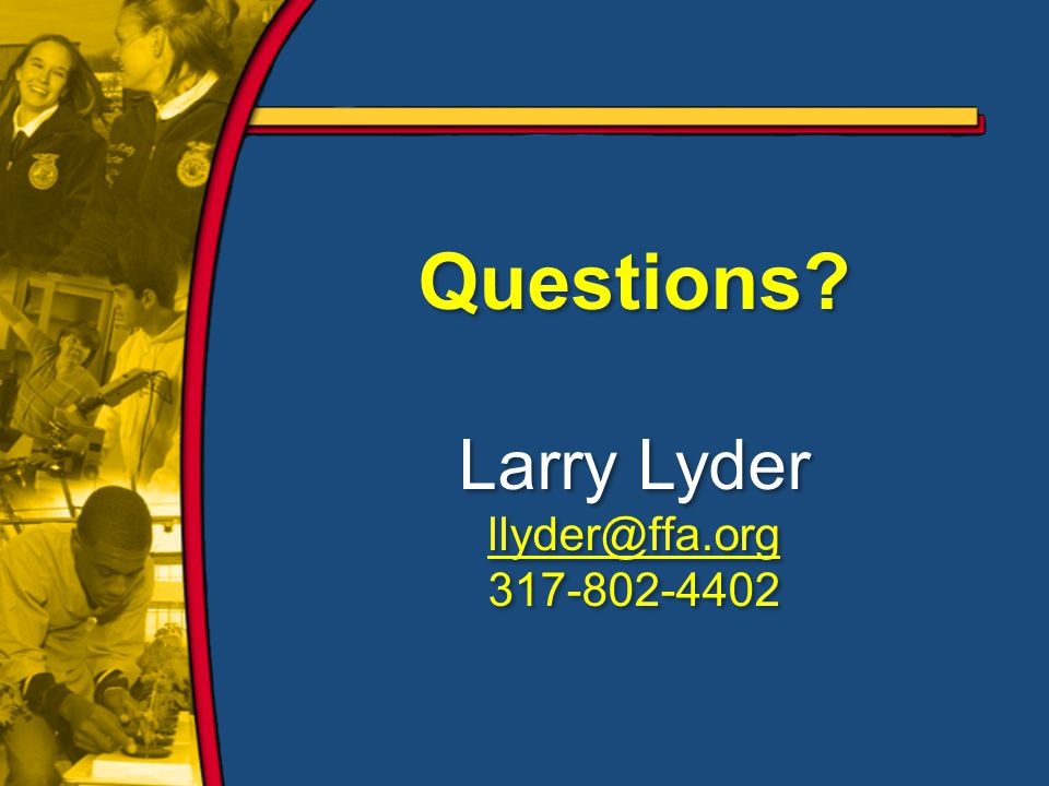 Questions. Larry Lyder llyder@ffa.org 317-802-4402 Questions.