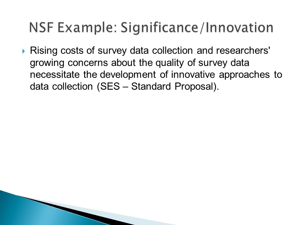  Rising costs of survey data collection and researchers growing concerns about the quality of survey data necessitate the development of innovative approaches to data collection (SES – Standard Proposal).