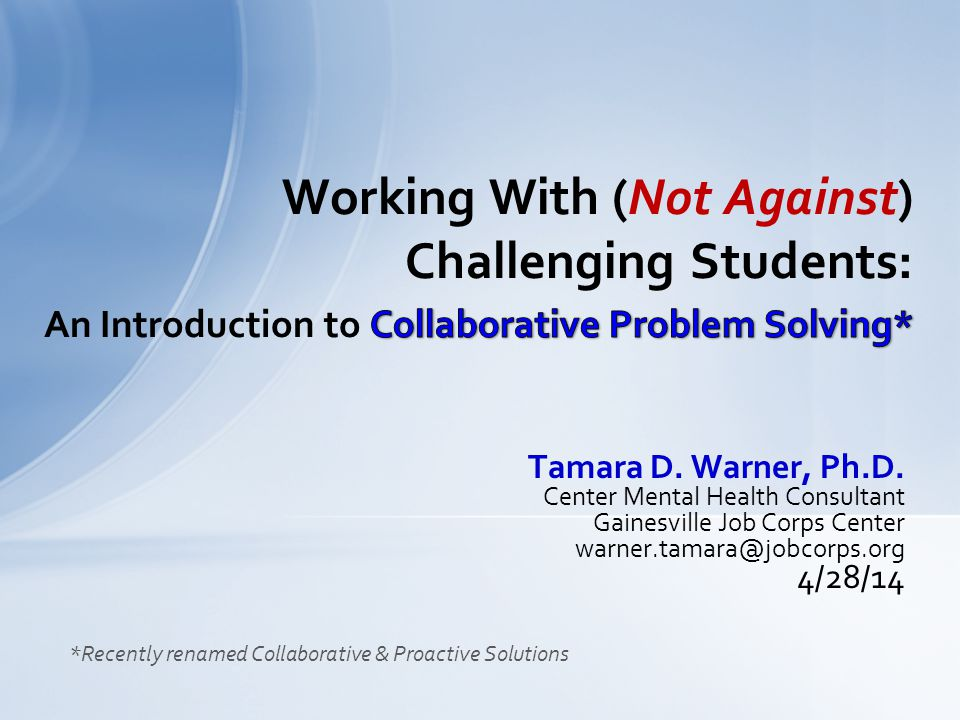 Tamara D. Warner, Ph.D. Center Mental Health Consultant Gainesville Job Corps Center warner.tamara@jobcorps.org 4/28/14 *Recently renamed Collaborativ