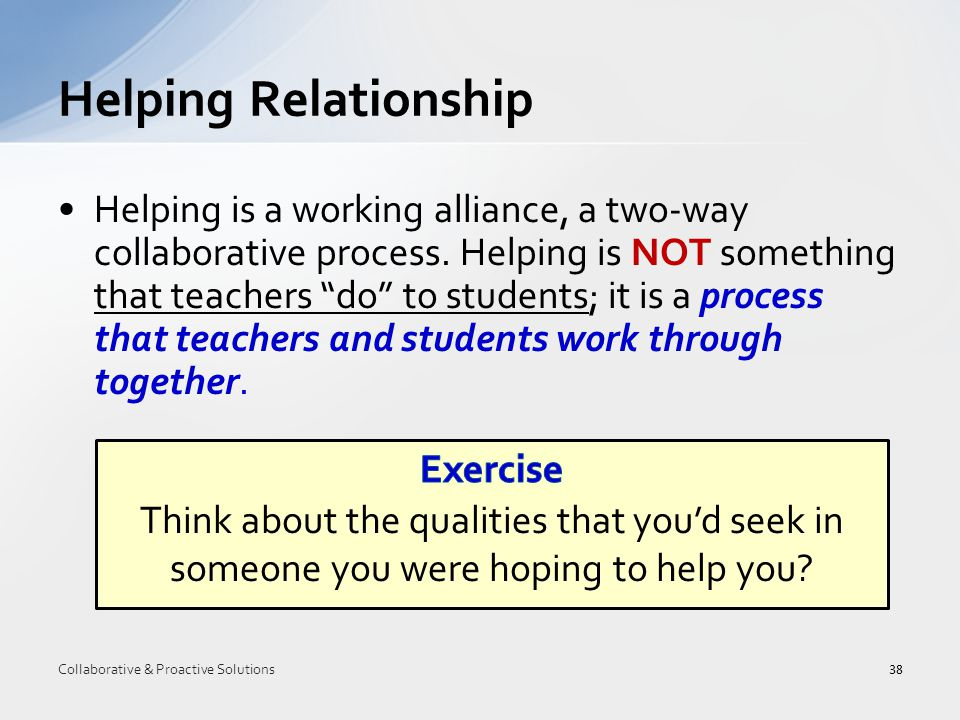 Helping is a working alliance, a two-way collaborative process.
