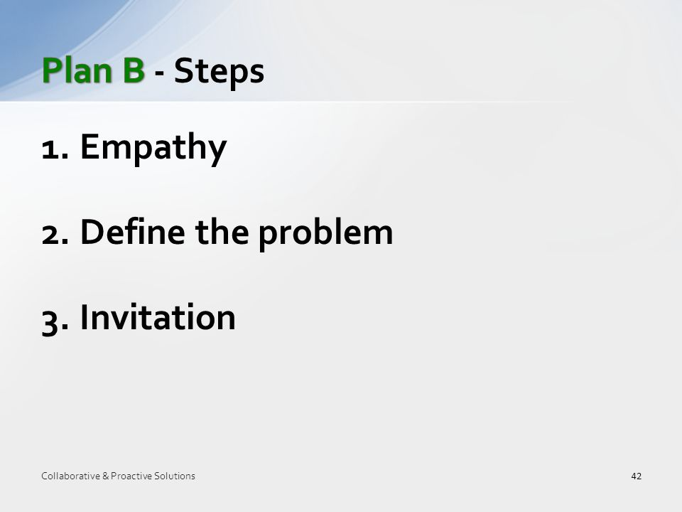 1.Empathy 2.Define the problem 3.Invitation 42 Collaborative & Proactive Solutions