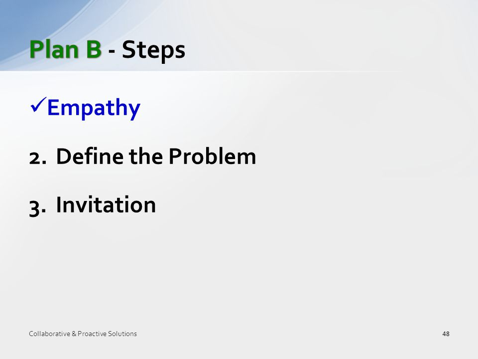 Empathy 2.Define the Problem 3.Invitation 48 Collaborative & Proactive Solutions