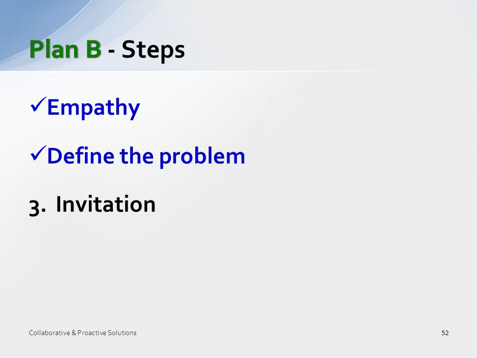 Empathy Define the problem 3.Invitation 52 Collaborative & Proactive Solutions