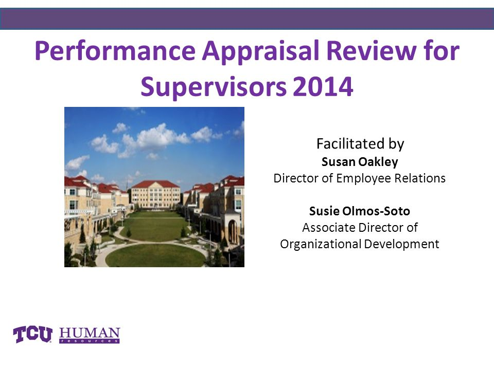 Performance Appraisal Review for Supervisors 2014 Facilitated by Susan Oakley Director of Employee Relations Susie Olmos-Soto Associate Director of Organizational Development