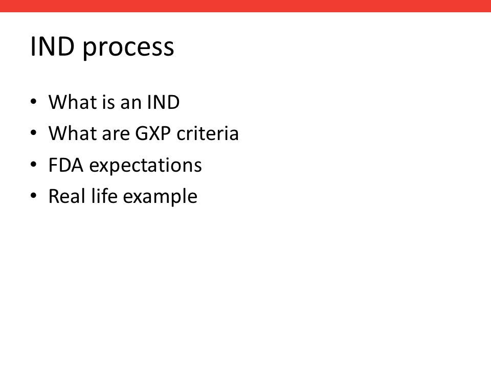 IND process What is an IND What are GXP criteria FDA expectations Real life example