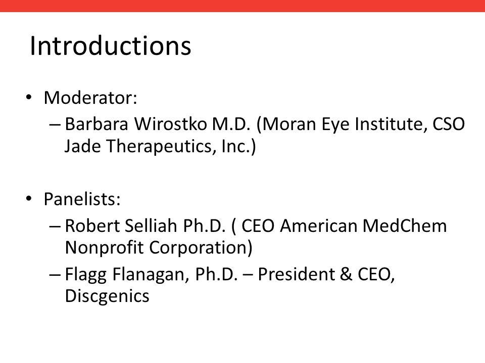 Introductions Moderator: – Barbara Wirostko M.D. (Moran Eye Institute, CSO Jade Therapeutics, Inc.) Panelists: – Robert Selliah Ph.D. ( CEO American M