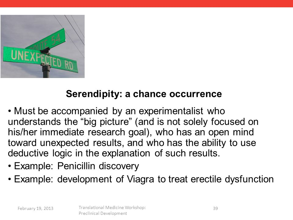 Serendipity: a chance occurrence Must be accompanied by an experimentalist who understands the big picture (and is not solely focused on his/her immediate research goal), who has an open mind toward unexpected results, and who has the ability to use deductive logic in the explanation of such results.