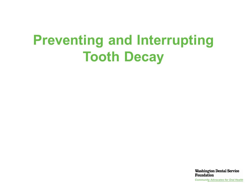 Presentation Title | Section | 10 Preventing and Interrupting Tooth Decay