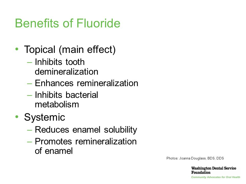 20 Benefits of Fluoride Topical (main effect) –Inhibits tooth demineralization –Enhances remineralization –Inhibits bacterial metabolism Systemic –Red