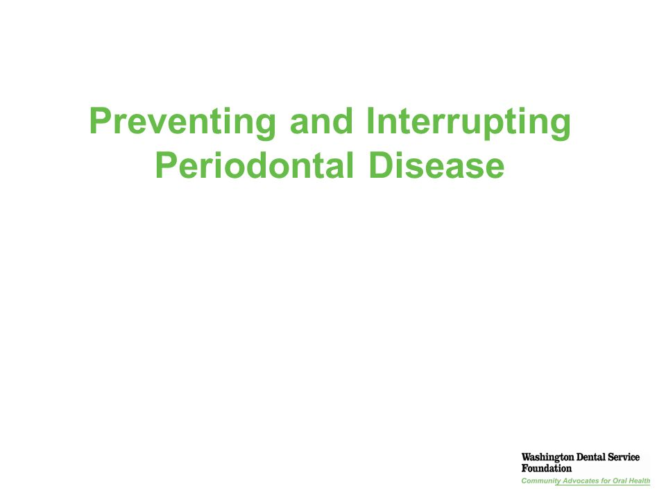 Presentation Title | Section | 21 Preventing and Interrupting Periodontal Disease