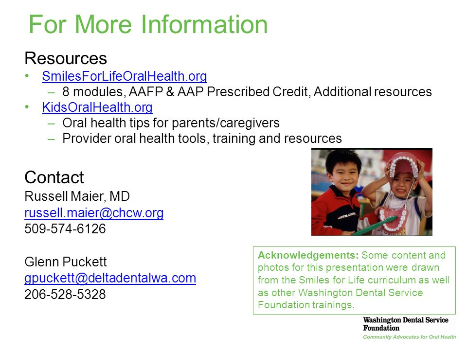 45 For More Information Resources SmilesForLifeOralHealth.org –8 modules, AAFP & AAP Prescribed Credit, Additional resources KidsOralHealth.org –Oral