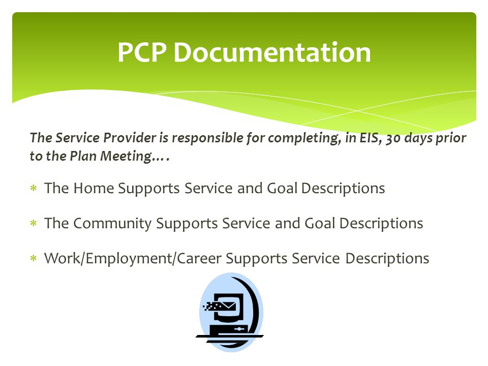 The Service Provider is responsible for completing, in EIS, 30 days prior to the Plan Meeting….