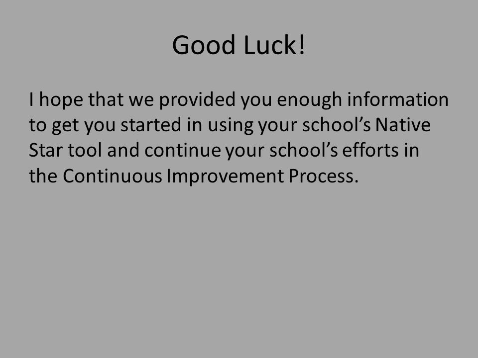 Good Luck! I hope that we provided you enough information to get you started in using your school's Native Star tool and continue your school's effort