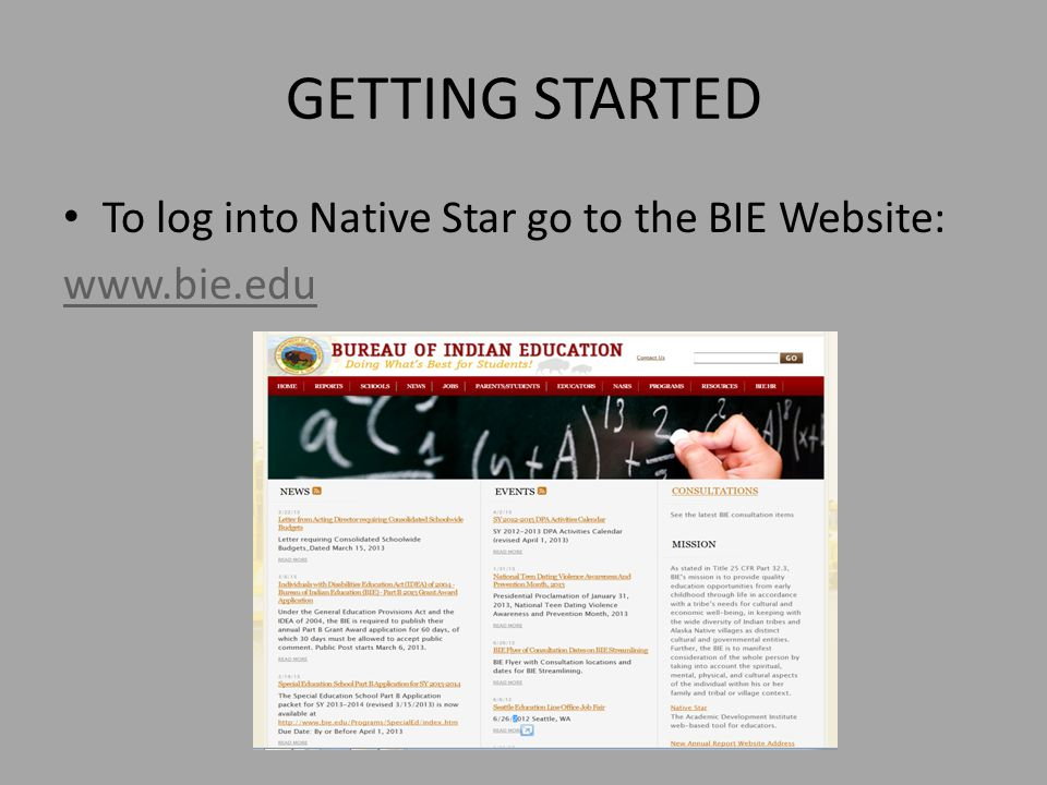 GETTING STARTED To log into Native Star go to the BIE Website: www.bie.edu