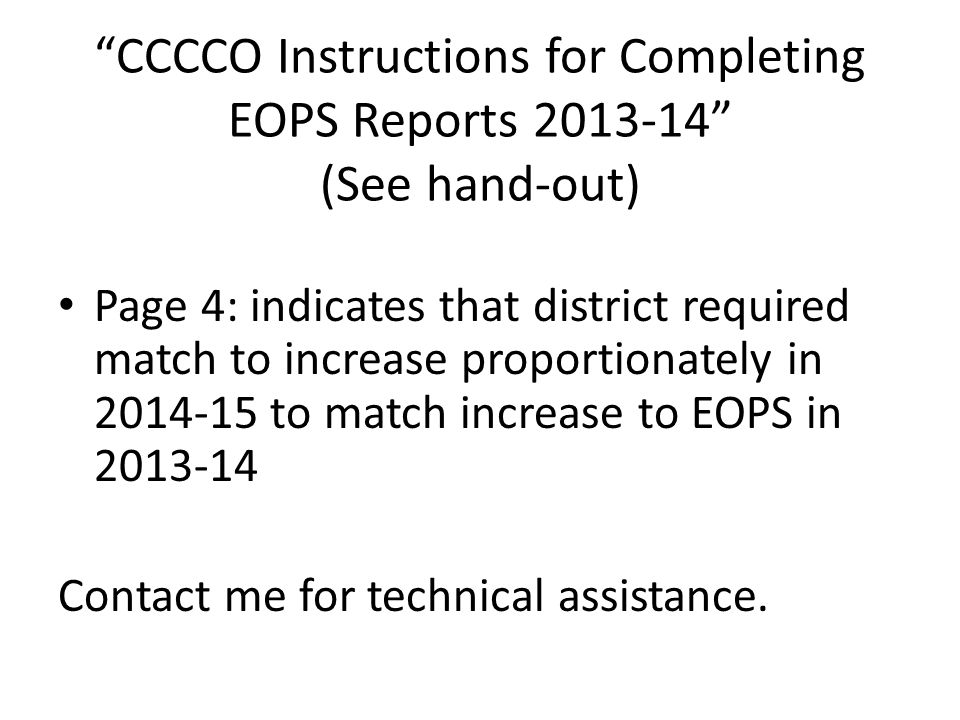 """""""CCCCO Instructions for Completing EOPS Reports 2013-14"""" (See hand-out) Page 4: indicates that district required match to increase proportionately in"""