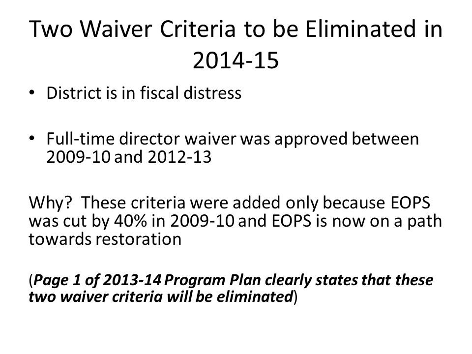 Two Waiver Criteria to be Eliminated in 2014-15 District is in fiscal distress Full-time director waiver was approved between 2009-10 and 2012-13 Why?
