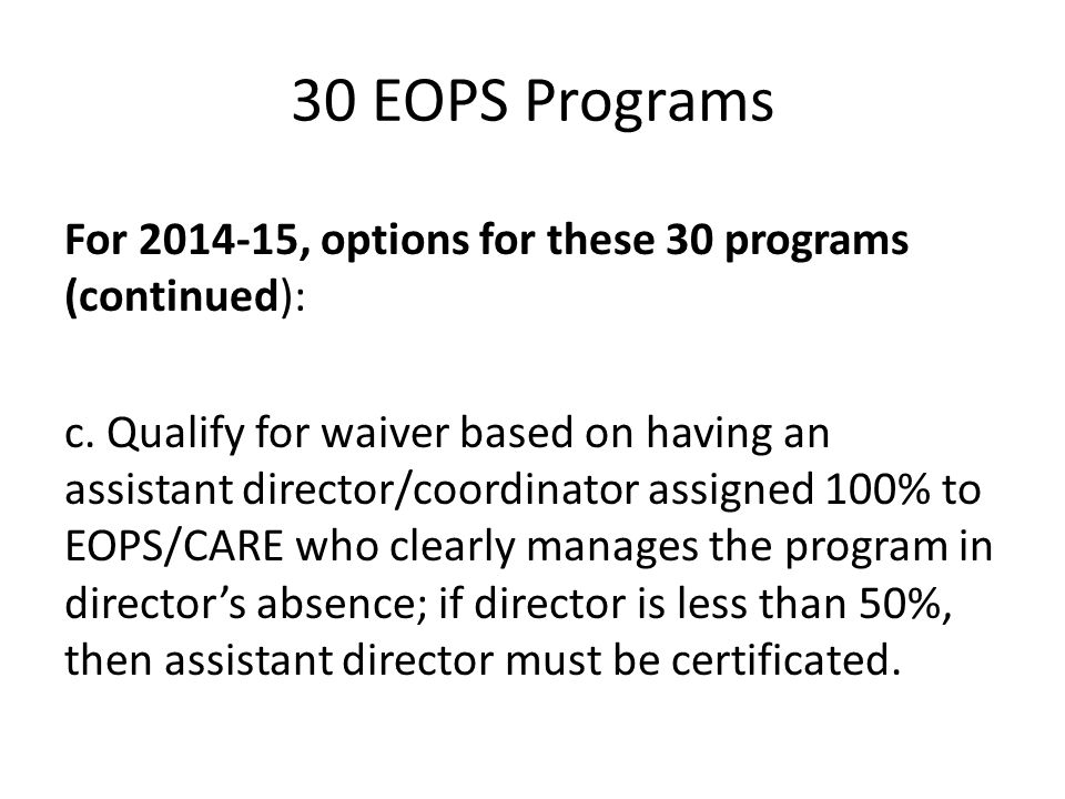 30 EOPS Programs For 2014-15, options for these 30 programs (continued): c. Qualify for waiver based on having an assistant director/coordinator assig