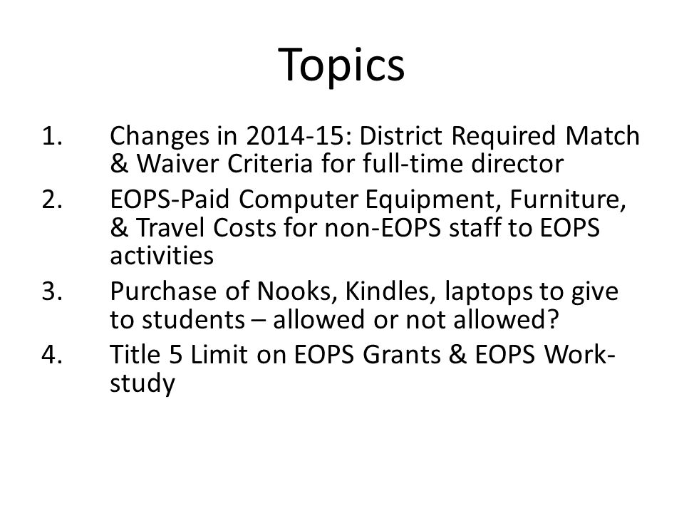 Topics 1.Changes in 2014-15: District Required Match & Waiver Criteria for full-time director 2.EOPS-Paid Computer Equipment, Furniture, & Travel Cost