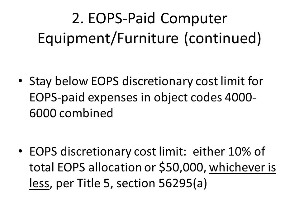 2. EOPS-Paid Computer Equipment/Furniture (continued) Stay below EOPS discretionary cost limit for EOPS-paid expenses in object codes 4000- 6000 combi