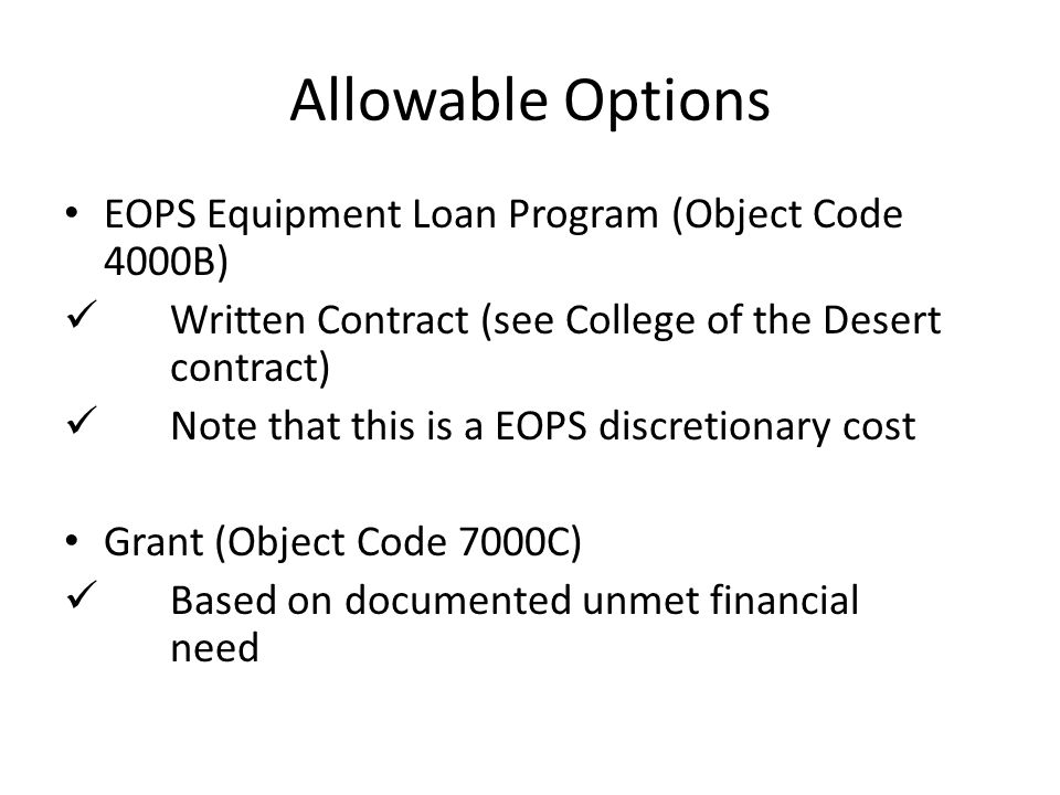 Allowable Options EOPS Equipment Loan Program (Object Code 4000B) Written Contract (see College of the Desert contract) Note that this is a EOPS discr