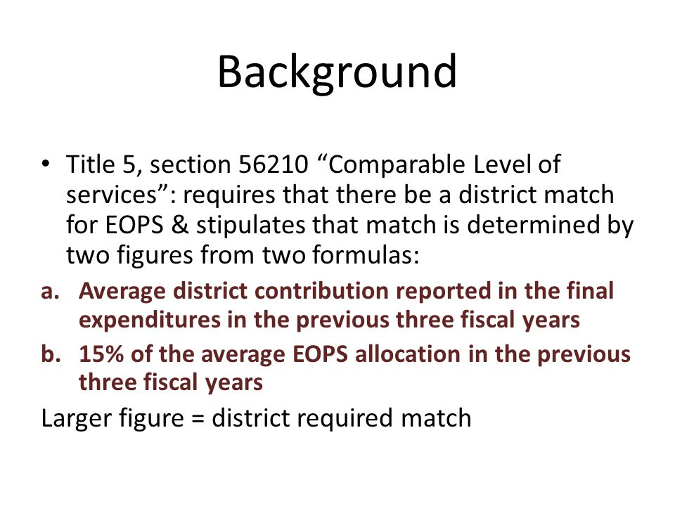 """Background Title 5, section 56210 """"Comparable Level of services"""": requires that there be a district match for EOPS & stipulates that match is determin"""
