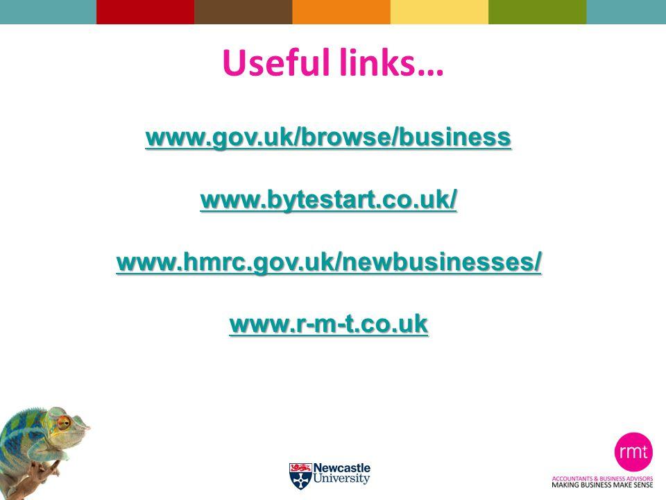 Useful links… www.gov.uk/browse/business www.bytestart.co.uk/ www.hmrc.gov.uk/newbusinesses/ www.r-m-t.co.uk
