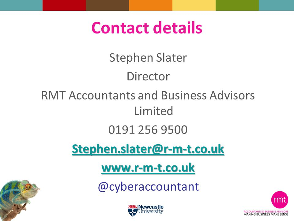 Contact details Stephen Slater Director RMT Accountants and Business Advisors Limited 0191 256 9500 Stephen.slater@r-m-t.co.uk www.r-m-t.co.uk @cyberaccountant