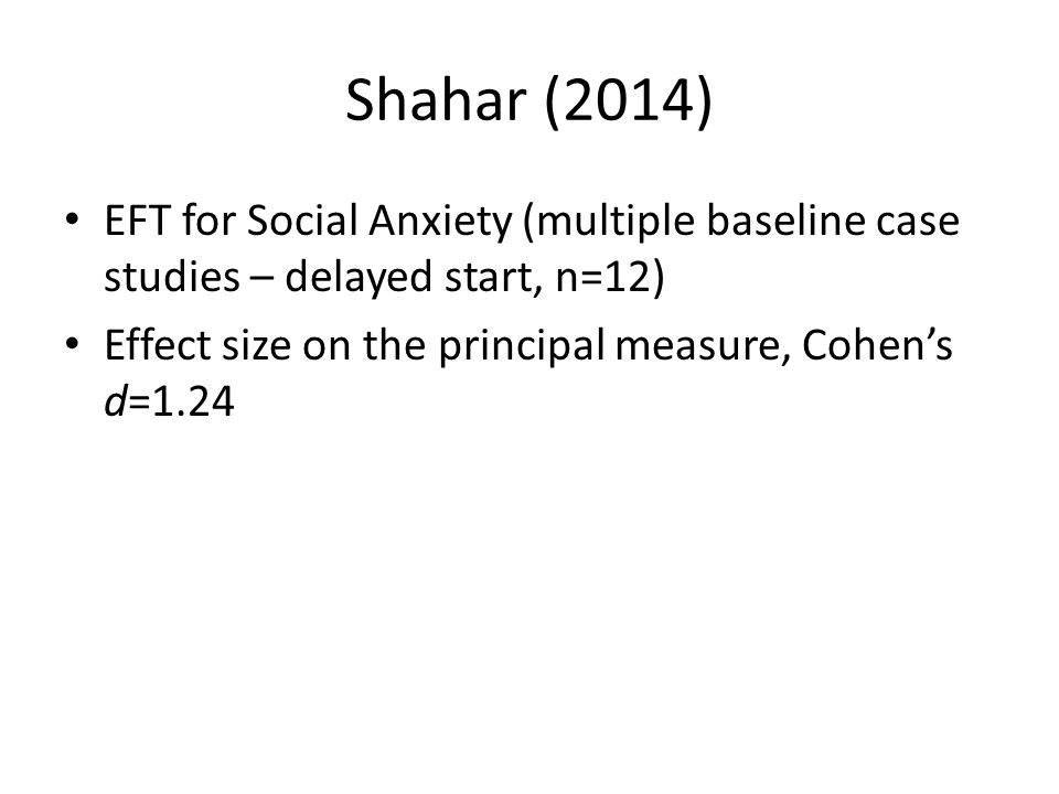 Shahar (2014) EFT for Social Anxiety (multiple baseline case studies – delayed start, n=12) Effect size on the principal measure, Cohen's d=1.24