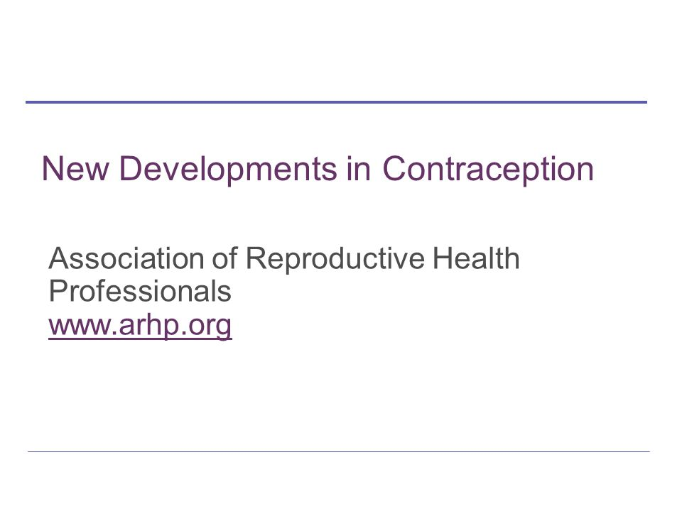 New Developments in Contraception Association of Reproductive Health Professionals www.arhp.org