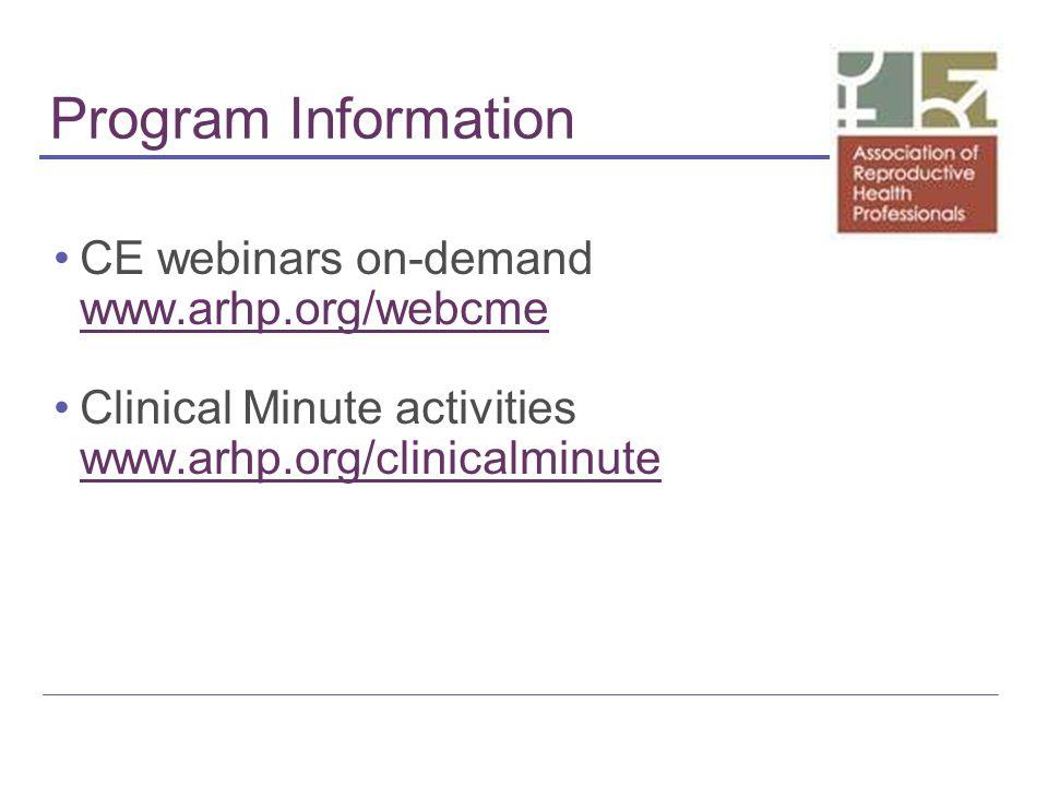 Program Information CE webinars on-demand www.arhp.org/webcme www.arhp.org/webcme Clinical Minute activities www.arhp.org/clinicalminute www.arhp.org/