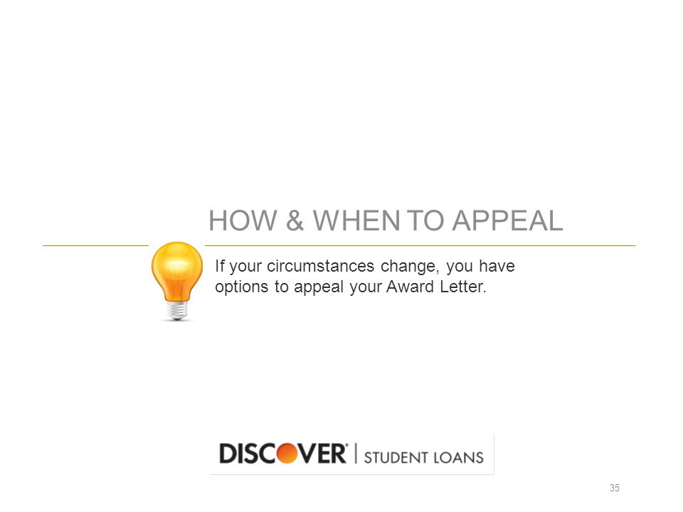 HOW & WHEN TO APPEAL 35 If your circumstances change, you have options to appeal your Award Letter.