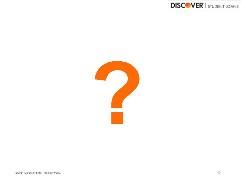 ©2014 Discover Bank, Member FDIC 40