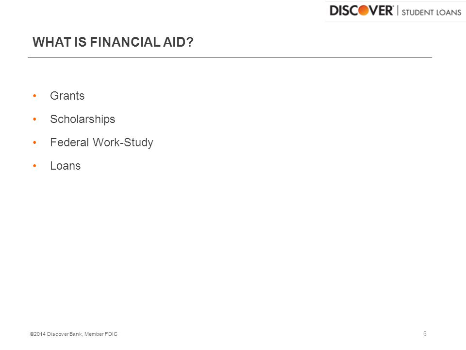 ©2014 Discover Bank, Member FDIC WHAT IS FINANCIAL AID.