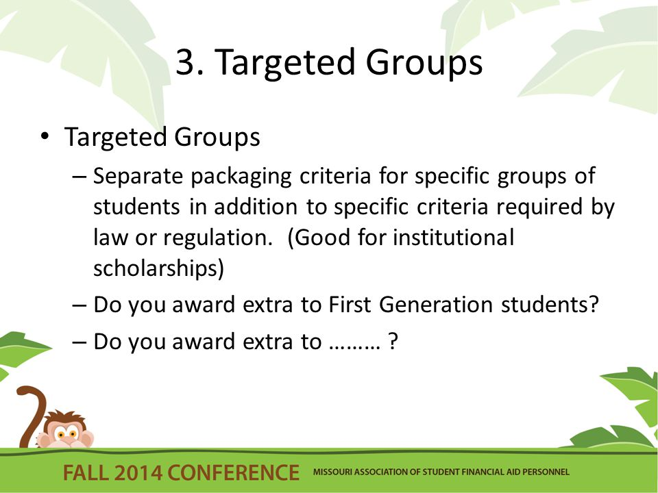 3. Targeted Groups Targeted Groups – Separate packaging criteria for specific groups of students in addition to specific criteria required by law or r