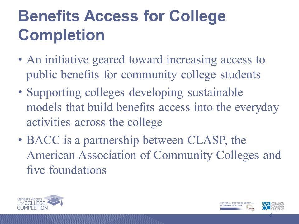 BACC College Strategy Highlights Use data to identify students, target services or activities, and continuously improve Integrate benefits discussions/application into financial aid, career services, support services, advising and counseling processes Integrate a module about benefits in orientation, student success courses, and other courses Use students to help market, do outreach, and serve students Where available, use online eligibility screeners and online applications to assist students 19